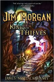 Jim Morgan And The King Of Thieves, by James Matlack Raney